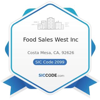 Food Sales West Inc - SIC Code 2099 - Food Preparations, Not Elsewhere Classified