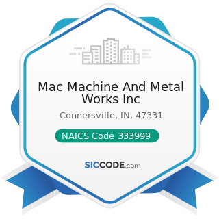 Mac Machine And Metal Works Inc - NAICS Code 333999 - All Other Miscellaneous General Purpose...