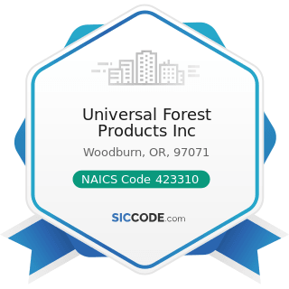 Universal Forest Products Inc - NAICS Code 423310 - Lumber, Plywood, Millwork, and Wood Panel...