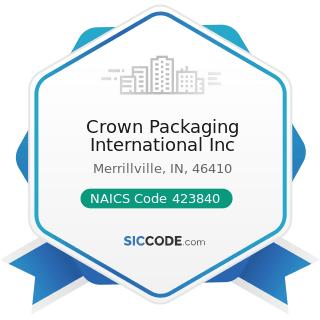 Crown Packaging International Inc - NAICS Code 423840 - Industrial Supplies Merchant Wholesalers