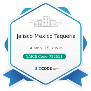 Jalisco Mexico Taqueria - NAICS Code 722511 - Full-Service Restaurants