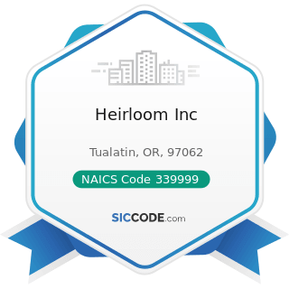 Heirloom Inc - NAICS Code 339999 - All Other Miscellaneous Manufacturing