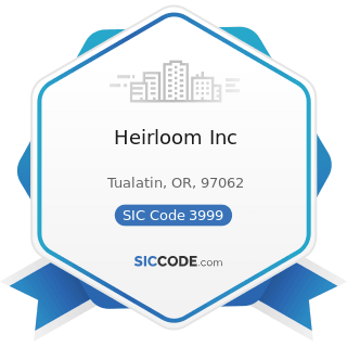 Heirloom Inc - SIC Code 3999 - Manufacturing Industries, Not Elsewhere Classified