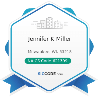 Jennifer K Miller - NAICS Code 621399 - Offices of All Other Miscellaneous Health Practitioners
