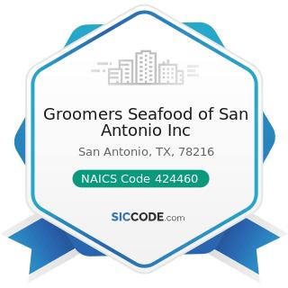 Groomers Seafood of San Antonio Inc - NAICS Code 424460 - Fish and Seafood Merchant Wholesalers
