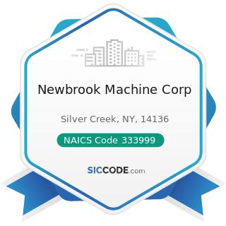 Newbrook Machine Corp - NAICS Code 333999 - All Other Miscellaneous General Purpose Machinery...