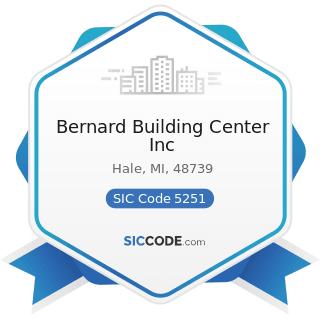 Bernard Building Center Inc - SIC Code 5251 - Hardware Stores