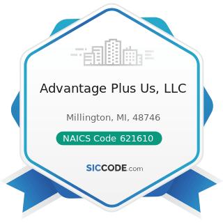 Advantage Plus Us, LLC - NAICS Code 621610 - Home Health Care Services