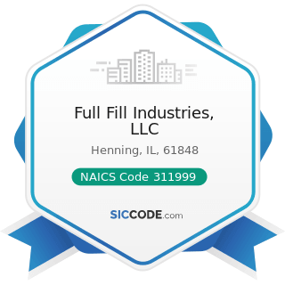 Full Fill Industries, LLC - NAICS Code 311999 - All Other Miscellaneous Food Manufacturing