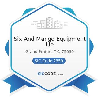 Six And Mango Equipment Llp - SIC Code 7359 - Equipment Rental and Leasing, Not Elsewhere...