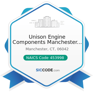 Unison Engine Components Manchester Ct Inc - NAICS Code 453998 - All Other Miscellaneous Store...