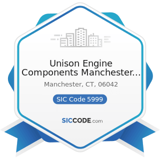 Unison Engine Components Manchester Ct Inc - SIC Code 5999 - Miscellaneous Retail Stores, Not...