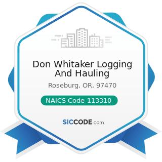 Don Whitaker Logging And Hauling - NAICS Code 113310 - Logging
