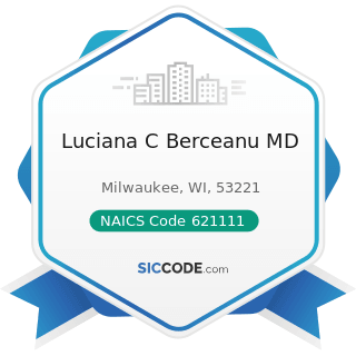 Luciana C Berceanu MD - NAICS Code 621111 - Offices of Physicians (except Mental Health...
