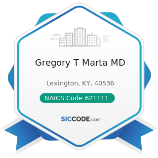 Gregory T Marta MD - NAICS Code 621111 - Offices of Physicians (except Mental Health Specialists)
