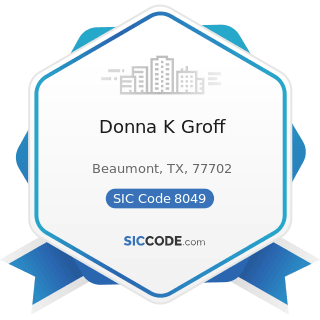Donna K Groff - SIC Code 8049 - Offices and Clinics of Health Practitioners, Not Elsewhere...