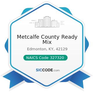 Metcalfe County Ready Mix - NAICS Code 327320 - Ready-Mix Concrete Manufacturing