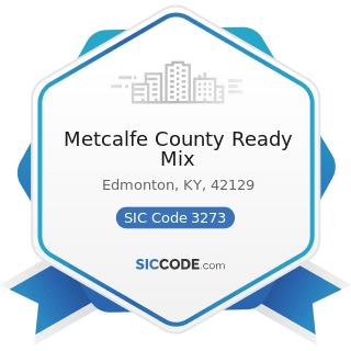 Metcalfe County Ready Mix - SIC Code 3273 - Ready-Mixed Concrete