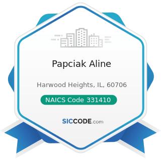 Papciak Aline - NAICS Code 331410 - Nonferrous Metal (except Aluminum) Smelting and Refining