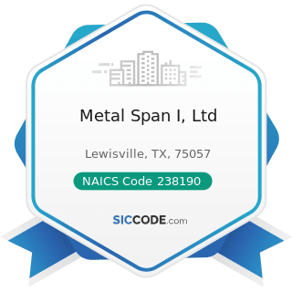 Metal Span I, Ltd - NAICS Code 238190 - Other Foundation, Structure, and Building Exterior...