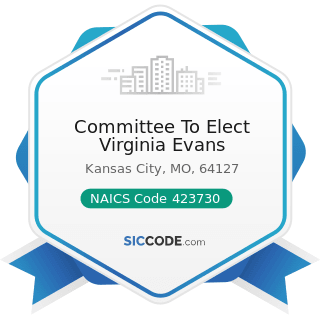 Committee To Elect Virginia Evans - NAICS Code 423730 - Warm Air Heating and Air-Conditioning...