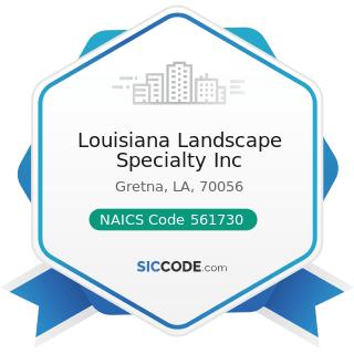 Louisiana Landscape Specialty Inc - NAICS Code 561730 - Landscaping Services