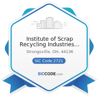Institute of Scrap Recycling Industries Inc - SIC Code 2721 - Periodicals: Publishing, or...