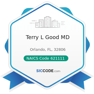 Terry L Good MD - NAICS Code 621111 - Offices of Physicians (except Mental Health Specialists)
