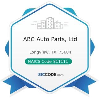 ABC Auto Parts, Ltd - NAICS Code 811111 - General Automotive Repair