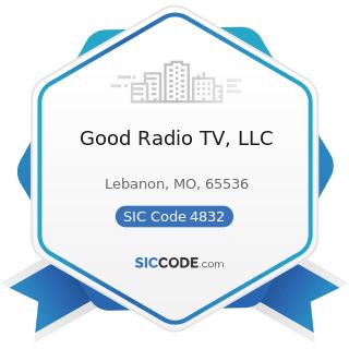 Good Radio TV, LLC - SIC Code 4832 - Radio Broadcasting Stations
