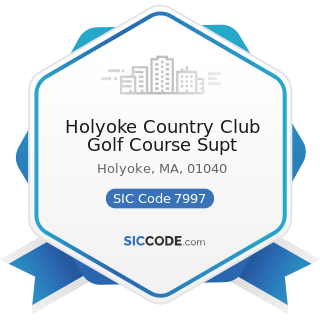 Holyoke Country Club Golf Course Supt - SIC Code 7997 - Membership Sports and Recreation Clubs