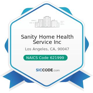 Sanity Home Health Service Inc - NAICS Code 621999 - All Other Miscellaneous Ambulatory Health...