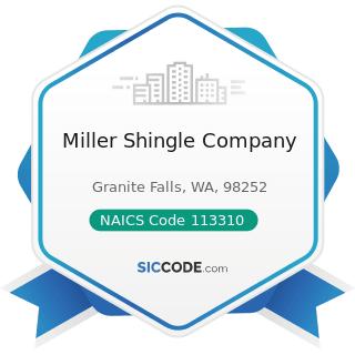 Miller Shingle Company - NAICS Code 113310 - Logging