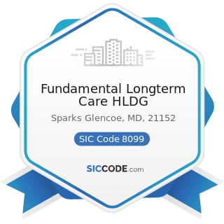Fundamental Longterm Care HLDG - SIC Code 8099 - Health and Allied Services, Not Elsewhere...