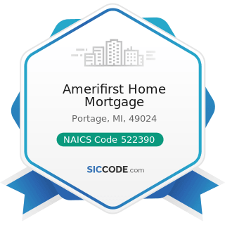 Amerifirst Home Mortgage - NAICS Code 522390 - Other Activities Related to Credit Intermediation