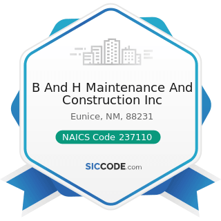 B And H Maintenance And Construction Inc - NAICS Code 237110 - Water and Sewer Line and Related...