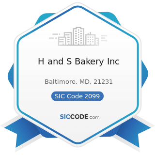 H and S Bakery Inc - SIC Code 2099 - Food Preparations, Not Elsewhere Classified
