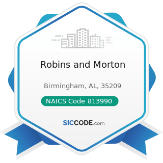 Robins and Morton - NAICS Code 813990 - Other Similar Organizations (except Business, Professional, Labor, and Political Organizations)