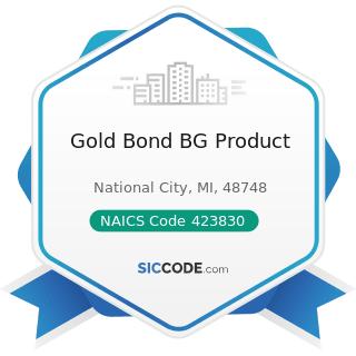 Gold Bond BG Product - NAICS Code 423830 - Industrial Machinery and Equipment Merchant...