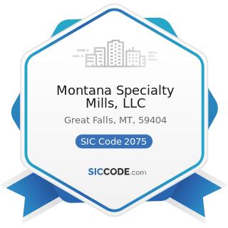 Montana Specialty Mills, LLC - SIC Code 2075 - Soybean Oil Mills