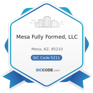 Mesa Fully Formed, LLC - SIC Code 5211 - Lumber and other Building Materials Dealers