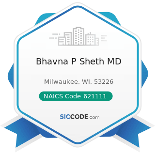 Bhavna P Sheth MD - NAICS Code 621111 - Offices of Physicians (except Mental Health Specialists)