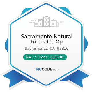 Sacramento Natural Foods Co Op - NAICS Code 111998 - All Other Miscellaneous Crop Farming