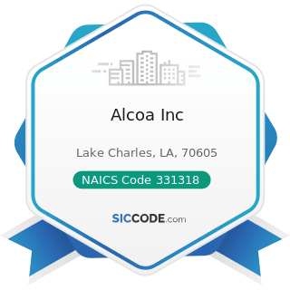 Alcoa Inc - NAICS Code 331318 - Other Aluminum Rolling, Drawing, and Extruding