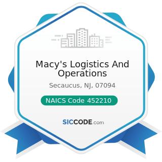 Macy's Logistics And Operations - NAICS Code 452210 - Department Stores