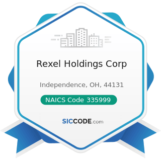 Rexel Holdings Corp - NAICS Code 335999 - All Other Miscellaneous Electrical Equipment and...