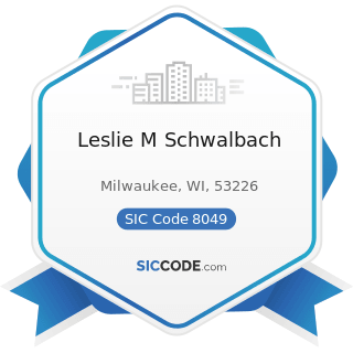Leslie M Schwalbach - SIC Code 8049 - Offices and Clinics of Health Practitioners, Not Elsewhere...