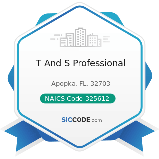 T And S Professional - NAICS Code 325612 - Polish and Other Sanitation Good Manufacturing