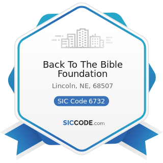 Back To The Bible Foundation - SIC Code 6732 - Educational, Religious, and Charitable Trusts