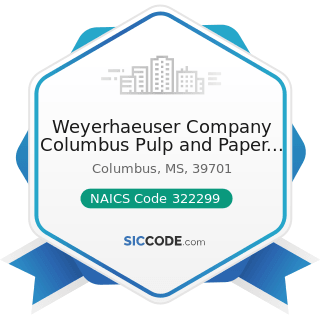 Weyerhaeuser Company Columbus Pulp and Paper Complex - NAICS Code 322299 - All Other Converted...